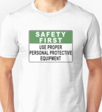 Safety First - Use Proper Personal Protective Equipment Unisex T-Shirt