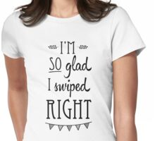 I'm So Glad I Swiped Right  Womens Fitted T-Shirt
