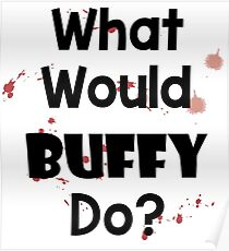 What Would Buffy Do? Poster