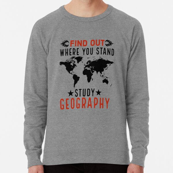 Find Out Where You Stand Study Geography Funny geographer gift Lightweight Sweatshirt