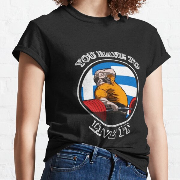 KYRIAKOS GRIZZLY YOU HAVE TO LIVE IT GREECE POWERLIFTING MOTIVATION Classic T-Shirt