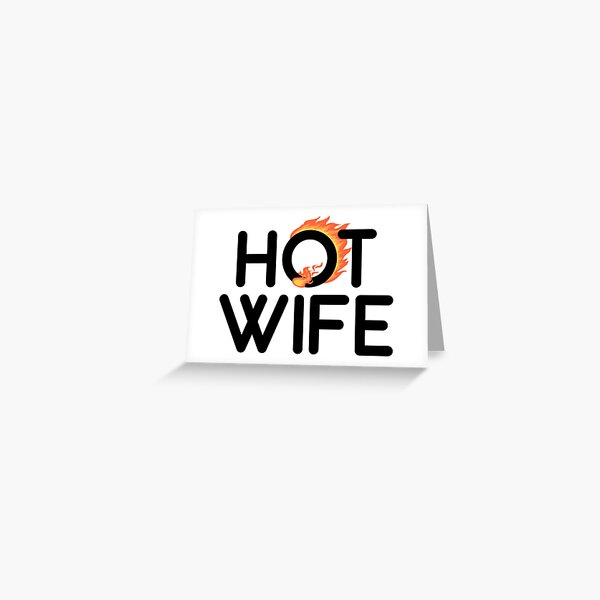 Hot Wife: Two words that say everything Greeting Card