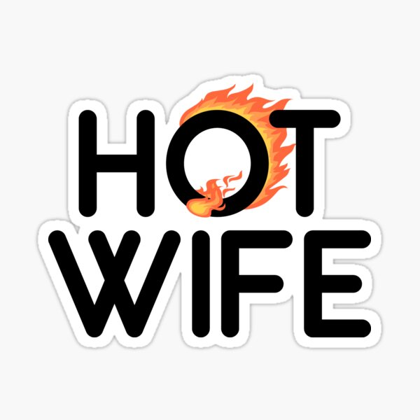 Hot Wife: Two words that say everything Sticker