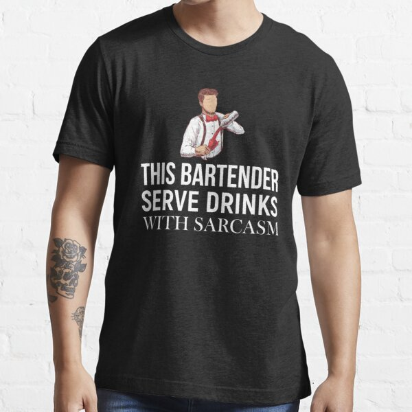 This Bartender Serve Drinks With Sarcasm Essential T-Shirt