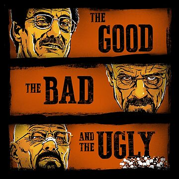 Good, Breaking Bad and the Ugly by stephencase
