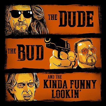 The Dude, the Bud and the Kinda Funny Lookin' by stephencase