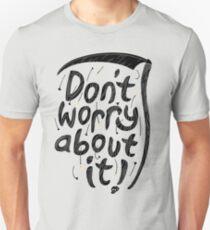 We're all gonna die so... Unisex T-Shirt