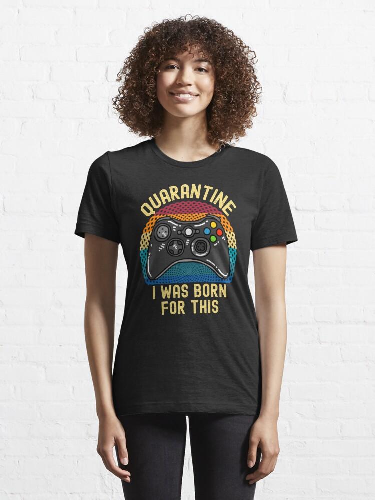 Alternate view of Quarantine I Was Born For This Essential T-Shirt