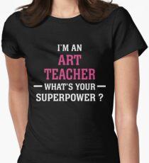 I'm An Art Teacher. What's Your Super Power ? Women's Fitted T-Shirt