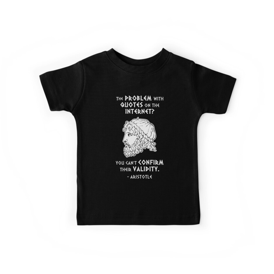 The Problem With Quotes On The Internet You Cant Confirm Their Validity Aristotle Kids Clothes By Samuel Sheats