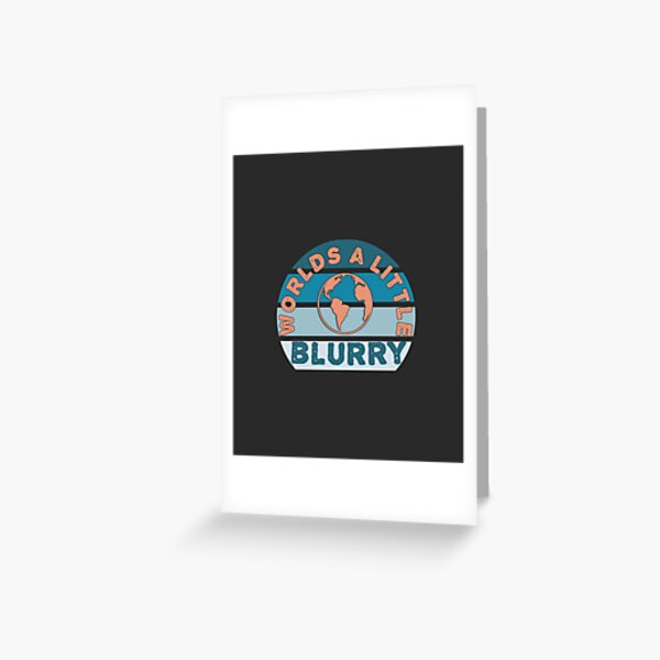 World is A Little Blurry Greeting Card