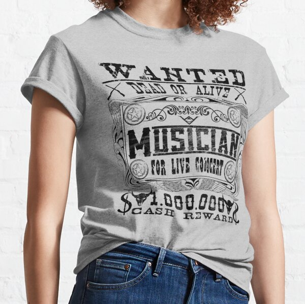 """Musician """"Wanted Dead or Alive"""" Classic T-Shirt"""