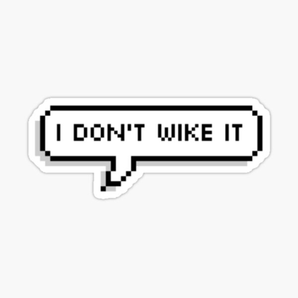 I don't wike it Sticker