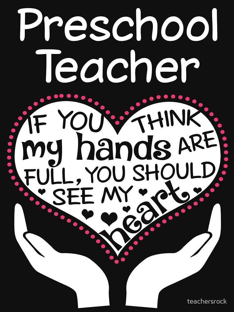 Herz eines Vorschullehrers. Wenn du denkst, dass meine Hände voll sind, solltest du mein Herz sehen. von teachersrock
