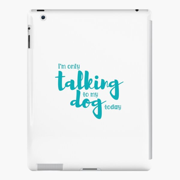 I'm only talking to my dog today  iPad Snap Case