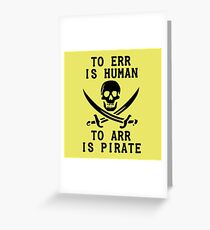 To Err is Human, To Arr is pirate Greeting Card