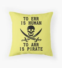 To Err is Human, To Arr is pirate Throw Pillow