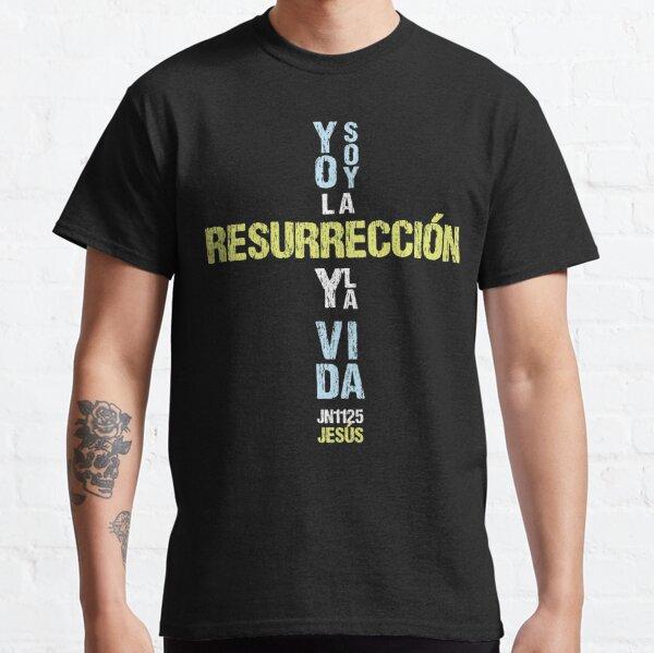 Yo Soy la Resurrección y la Vida. Juan 11:25 Camiseta clásica