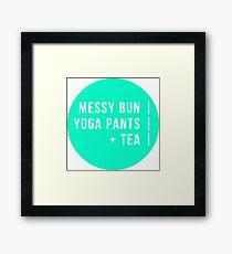 Messy Bun. Yoga Pants. Tea. Framed Print