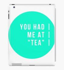 "You Had Me At ""Tea"" iPad Case/Skin"