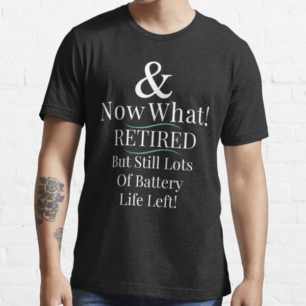 Retirement Quote Artwork Great For Motivational Retiring Gifts Essential T-Shirt