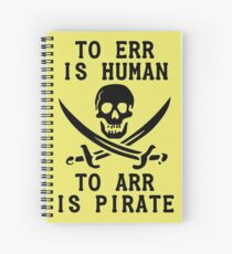 To Err is Human, To Arr is pirate Spiral Notebook