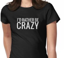 I'd rather be crazy. Womens Fitted T-Shirt