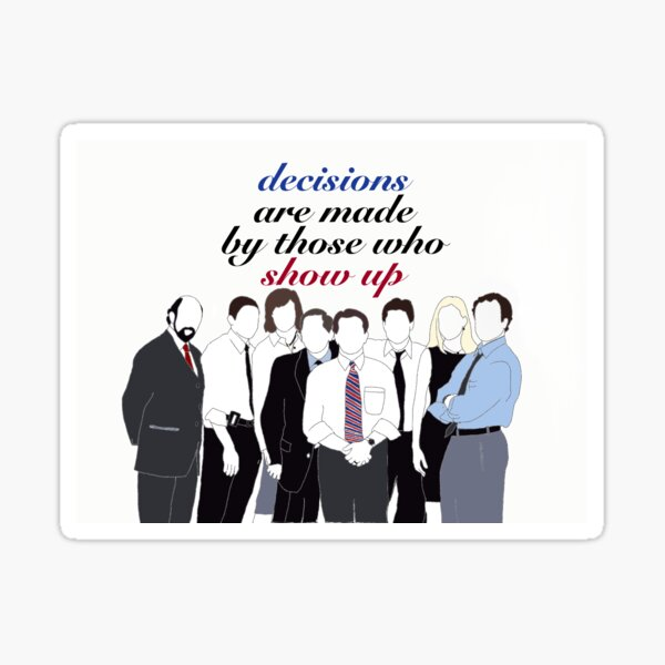 The West Wing - decisions are made by those who show up Sticker