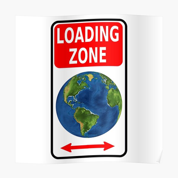 Earth Loading Zone Poster