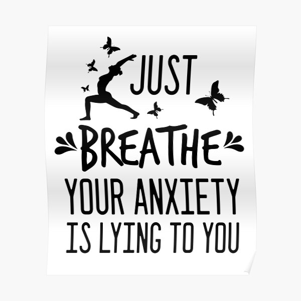 Just Breathe Your Anxiety Is Lying To You Poster