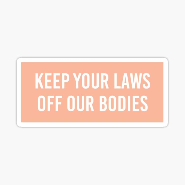 keep your laws off my body Sticker