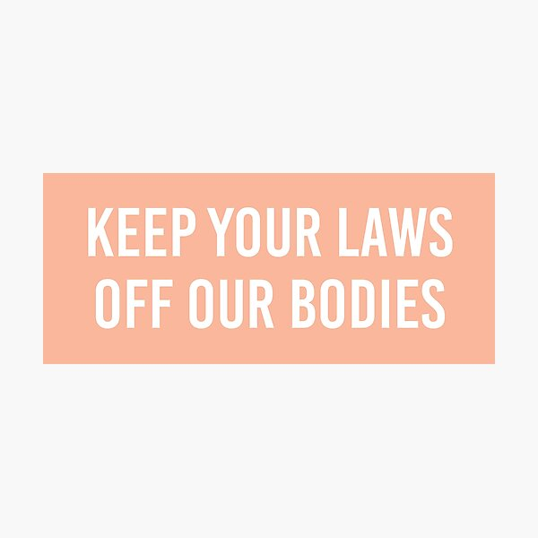 keep your laws off my body Photographic Print