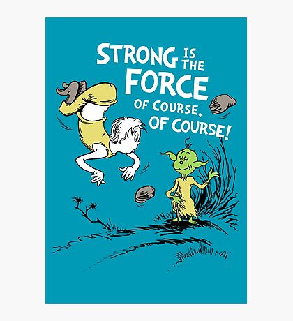 Strong is the Force of Course! Photographic Print