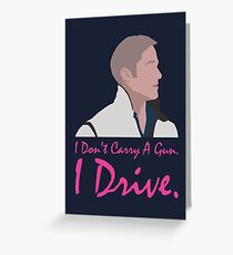 I dont carry a gun. I drive. Greeting Card