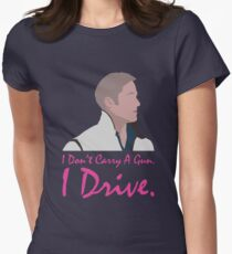 I dont carry a gun. I drive. Womens Fitted T-Shirt