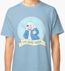 """Undertale - Sans """"I'm Dead Inside"""" Classic T-Shirt"""