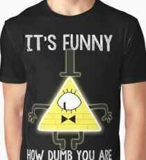 Bill Cipher - It's Funny How Dumb You Are Graphic T-Shirt
