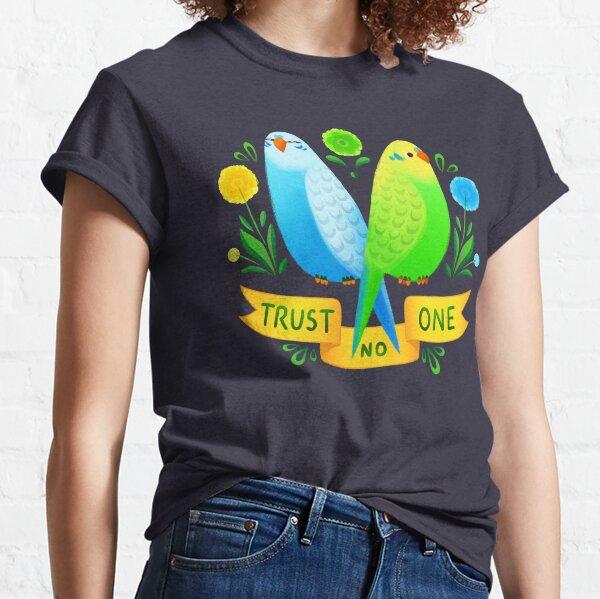 Trust NO One Budgerigars Classic T-Shirt