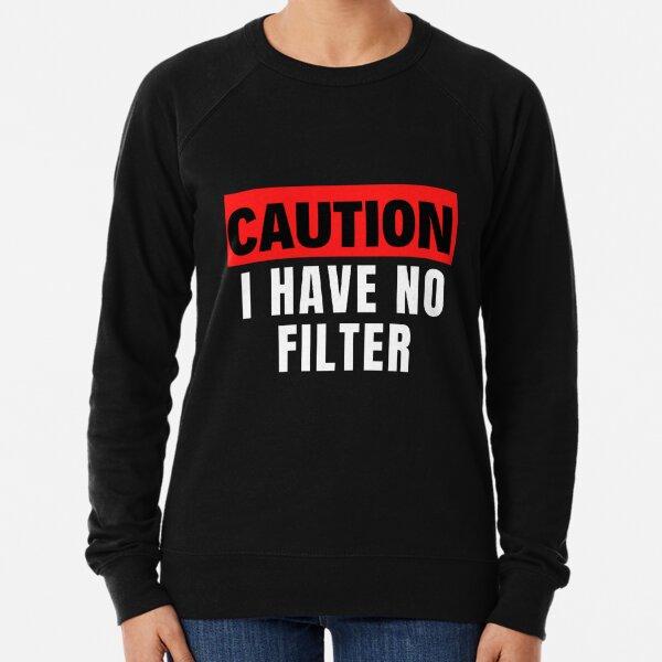 Caution I have No Filter Lightweight Sweatshirt