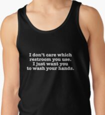 I Don't Care Which Restroom You Use I Just Want You To Wash Your Hands Tank Top