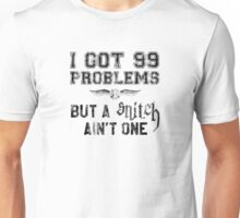 99 Problems But a Snitch Ain't One Unisex T-Shirt