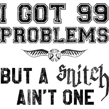 99 Problems But a Snitch Ain't One by heroics