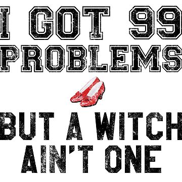 99 Problems But a Witch Ain't One by heroics