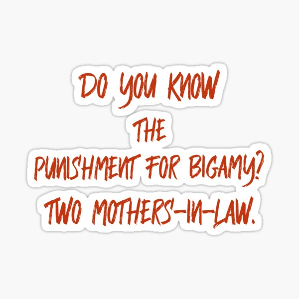 Do you know the punishment for bigamy? Two Mothers-in-law. Sticker