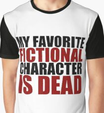 my favorite fictional character is dead Graphic T-Shirt