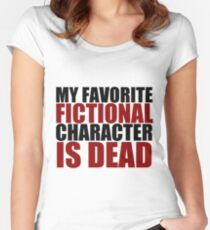 my favorite fictional character is dead Women's Fitted Scoop T-Shirt