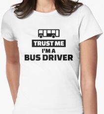 Trust me I'm a bus driver Womens Fitted T-Shirt