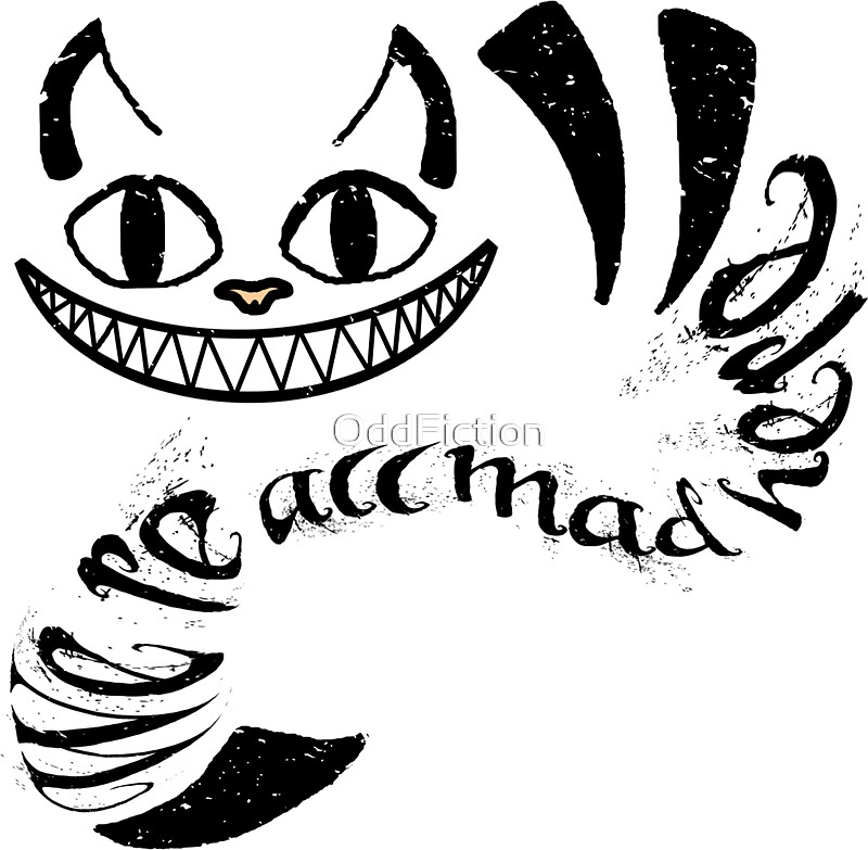 Cheshire cat were all mad here by oddfiction