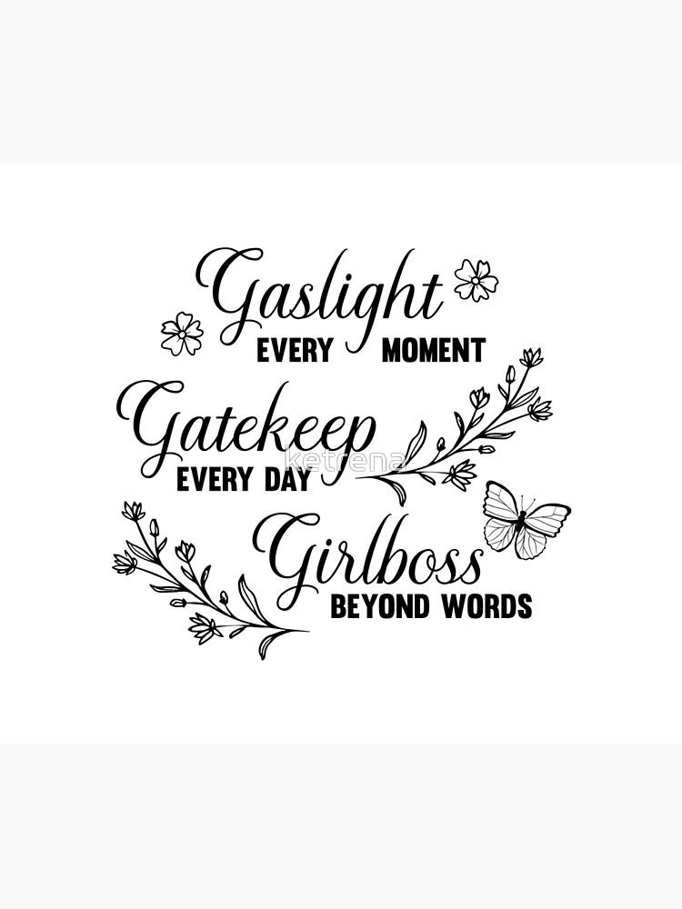 Gaslight Gatekeep Girlboss Meme by ketrena