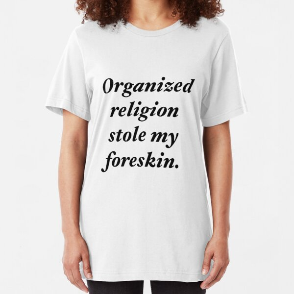 Organized religion stole my foreskin. Slim Fit T-Shirt